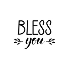 Bless You. Lettering. Ink Illustration. Modern Brush Calligraphy Isolated On White Background. T-shirt Design
