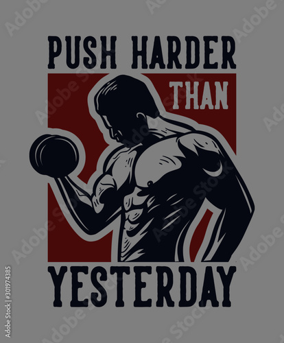 push harder than yesterday, man with dumbbell show his muscle for motivation quote slogan poster bodybuilding suitable for gym, fitness business merchandise t shirt