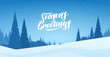 Blue winter snowy landscape with hand lettering of Season's Greetings and pines. Merry Christmas and Happy New Year.