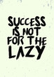 success is not for the lazy quotes tshirt design. hand drawn brush vintage vector illustration style