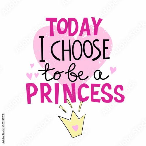 Today I Choose to be a Princess handrawn lettering for t-shirt design Tablou Canvas