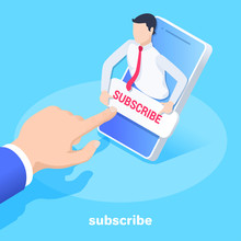 Isometric Vector Image On A Blue Background, A Male Hand Clicks On The Button With The Inscription Subscribe On The Screen Of A Smartphone, Attracting Customers And Users On Social Networks