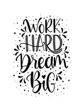 Work Hard, Dream Big Hand Lettering. Motivational Quotes