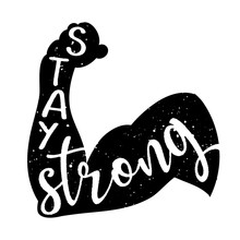 Stay Strong - Hand Drawn Bodybuilder's Arm Lettering. Beautiful Modern Brush Calligraphy. Quote For Design Gym Cards, Photo Overlays, T-shirt Print, Flyer, Poster Design.