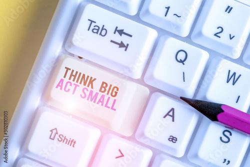 Fotografia  Handwriting text Think Big Act Small
