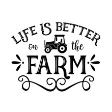 Life Is Better On The Farm Vector File. Farm Decor. Tractor Clip Art. Isolated On Transparent Background..