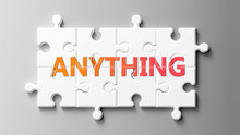 Anything Complex Like A Puzzle - Pictured As Word Anything On A Puzzle Pieces To Show That Anything Can Be Difficult And Needs Cooperating Pieces That Fit Together, 3d Illustration