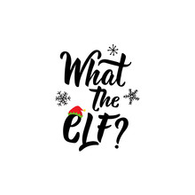 What The Elf. Lettering. Calligraphy Vector Illustration. Winter Holiday Design