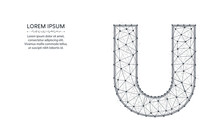 Letter U Low Poly Design, Alphabet Abstract Geometric Image, Font Wireframe Mesh Polygonal Vector Illustration Made From Points And Lines On White Background