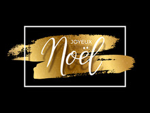 Joyeux Noel Text On Golden Brush Strokes And White Rectangle Frame Isolated On Black Background. French Christmas Luxury Design Template.