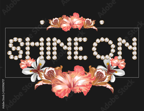 Shine on. Vector hand drawn lettering of pearls with tropical flowers isolated. Creative artwork. Template for card, poster. banner, print for t-shirt, pin, badge, patch.