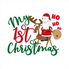 My First Christmas- Text, And Cute Reindeer With Sana Claus. Good For Greeting Card And  T-shirt Print, Flyer, Poster Design, Mug.
