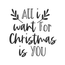 All I Want For Christmas Is You Hand Written Lettering Phrase