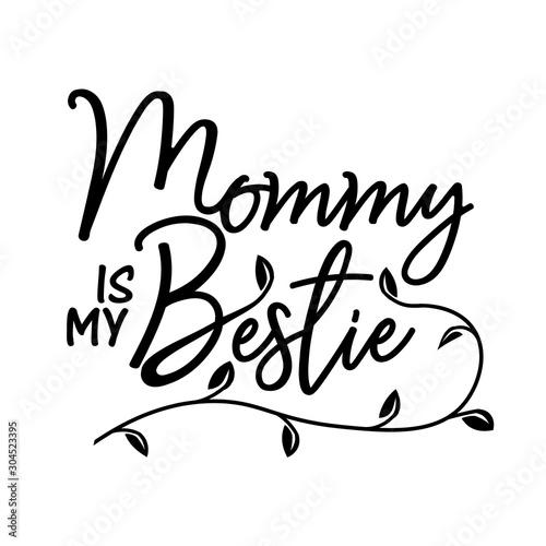 Fotografie, Obraz Mommy is my bestie vector file saying
