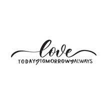 Love Today Tomorrow Always. Calligraphy Inscription.