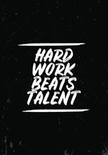 Hard Work Beats Talent, Motivation Quotes. Apparel Tshirt Design. Grunge Brush Style Illustration