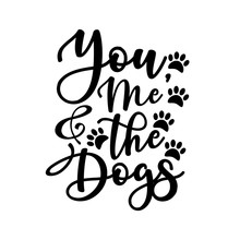 You, Me And The Dogs - Positive Handwritten Text, With Paws. Good For Home Decor, Greeting Card, Poster , Banner, Textile Print, And Gift.