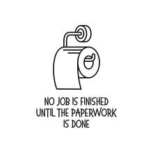 No Job Is Finished Bathroom Poster. Vector Illustration.