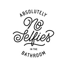 No Selfies In The Bathroom Poster. Vector Illustration.