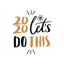 2020 Let's Do This Quote Text For Happy New Year Hand Lettering Typography Vector Illustration With Fireworks Symbol Ornaments