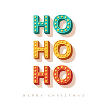 Ho Ho Ho And Merry Christmas Card Or Banner With Colorful Typography Design. Vector Illustration With Retro Light Bulbs Font.
