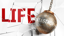 Catastrophe And Life - Pictured As A Word Catastrophe And A Wreck Ball To Symbolize That Catastrophe Can Have Bad Effect And Can Destroy Life, 3d Illustration
