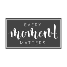 Vector Illustration. Handwritten Lettering Of Every Moment Matters. Motivational Inspirational Quote. Objects Isolated On White Background.