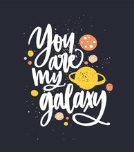 You Are My Galaxy Hand Drawn V...