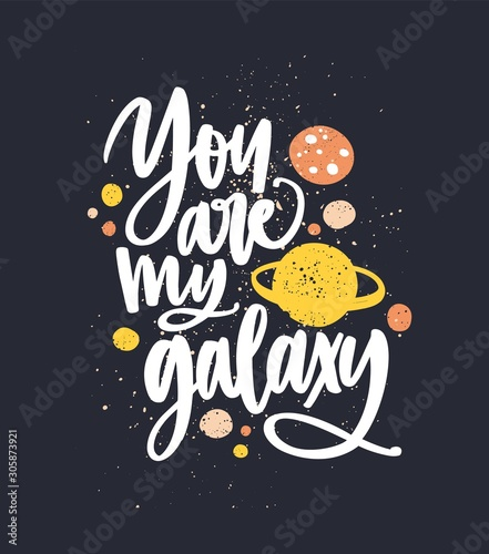 You are my galaxy hand drawn vector lettering. Romantic quote on black background with colorful paint splash. Positive slogan written with white letters. Love message doodle style illustration.