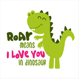 Fototapeta Dinusie - Roar menas I love you in dinosaur - funny hand drawn doodle, cartoon dino. Good for Poster or t-shirt textile graphic design. Vector hand drawn illustration.