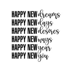 Happy New Dreams, Days, Desires, Ways, Year, You. - Calligraphy Phrase. Hand Drawn Lettering For New YGood For T-shirt, Mug, Scrap Booking, Gift, Printing Press.