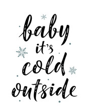 Baby It's Cold Outside. Hand Drawn Simple Lettering Greeting Sign With Snowflake. For Card, T-shirt Or Mug Print, Poster, Banner, Sticker. Handwritten Calligraphy. Photo Overlay Winter Holidays Vector