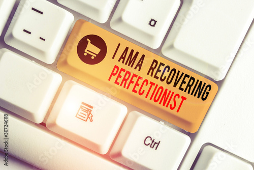 Text sign showing I Am A Recovering Perfectionist Fototapet