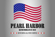 Pearl harbor remembrance day poster with flag. Honoring all who served, December 7 1941 USA.