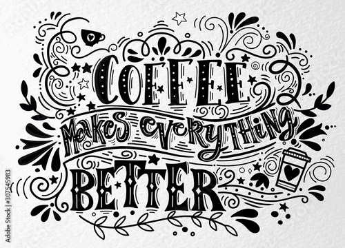 Coffee makes everything better Quote . Hand drawn vintage illustration with h...
