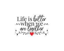 Life Is Better When We Are Tog...
