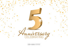 Anniversary 5. Gold 3d Numbers. Poster Template For Celebrating 5 Anniversary Event Party. Vector Illustration