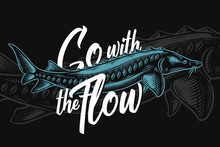 """Vector Engraved Illustration Of A Sea Sturgeon With Lettering Quote """"Go With The Flow"""""""