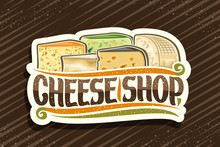 Vector Logo For Cheese Shop, Decorative Cut Paper Label With Illustration Of Many Diverse Cheese Pieces, Design Sign Board With Original Brush Typeface For Words Cheese Shop On Brown Background.