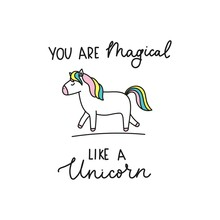 You Are Magical Like A Unicorn Cute Lettering Vector Illustration. Inspirational Quote With Mythical Animal With Colorful Mane And Tale. Isolated On White Background