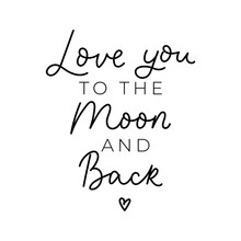 Love You To The Moon And Back ...