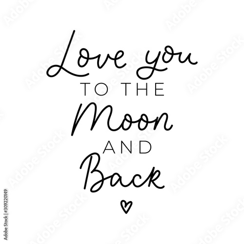 Love you to the moon and back print with lettering vector illustration. Handwritten calligraphy quote for valentines day design, greeting card, poster, banner, printable wall art, t-shirt