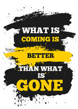 What Is Coming Is Better Than ...