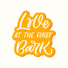Hand Drawn Lettering Sticker. The Inscription: Love At The First Bark. Perfect Design For Greeting Cards, Posters, T-shirts, Banners, Print Invitations.