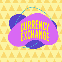 Writing Note Showing Currency Exchange. Business Concept For Rate At Which One Currency Will Be Exchanged For Another Asymmetrical Format Pattern Object Outline Multicolor Design