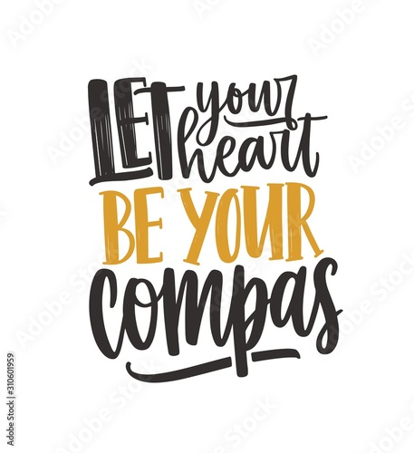 Inspirational quote vector lettering. Let your heart be your compass handwritten phrase isolated on white background. Motivational message minimalist illustration. Encouraging slogan inscription.