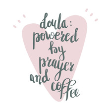 Doula Powered By Prayer And Coffee. Vector Cartoon With The Phrase Isolated On White Background. World Doula Week.