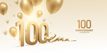 100th Anniversary Celebration Background. 3D Golden Numbers With Bent Ribbon, Confetti And Balloons.