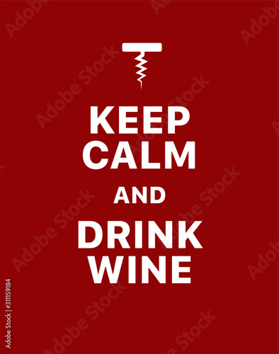 Keep calm and drink wine. Creative poster concept. Typography poster. Card of invitation. Motivation. Modern lettering inspirational quote isolated on red background