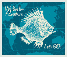 Vector Banner With Big Hand-drawn Fish On The Background Of World Map In Retro Style In Blue Colors. Illustration On The Theme Of Travel, Adventure And Discovery With Words We Live For Travel, Lets GO
